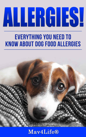 Allergies!: Everything You Need to Know About Dog Food Allergies!