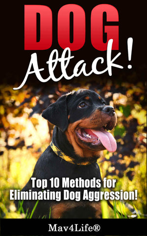 Dog Attack!: Top 10 Methods for Eliminating Dog Aggression!