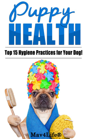Puppy Health!: The Top 15 Hygiene Practices for Your Dog!