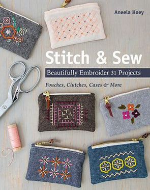 Stitch & Sew: Beautifully Embroider 31 Projects