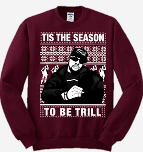 Maroon Pimp C Tis the Season to be Trill Sweatshirt