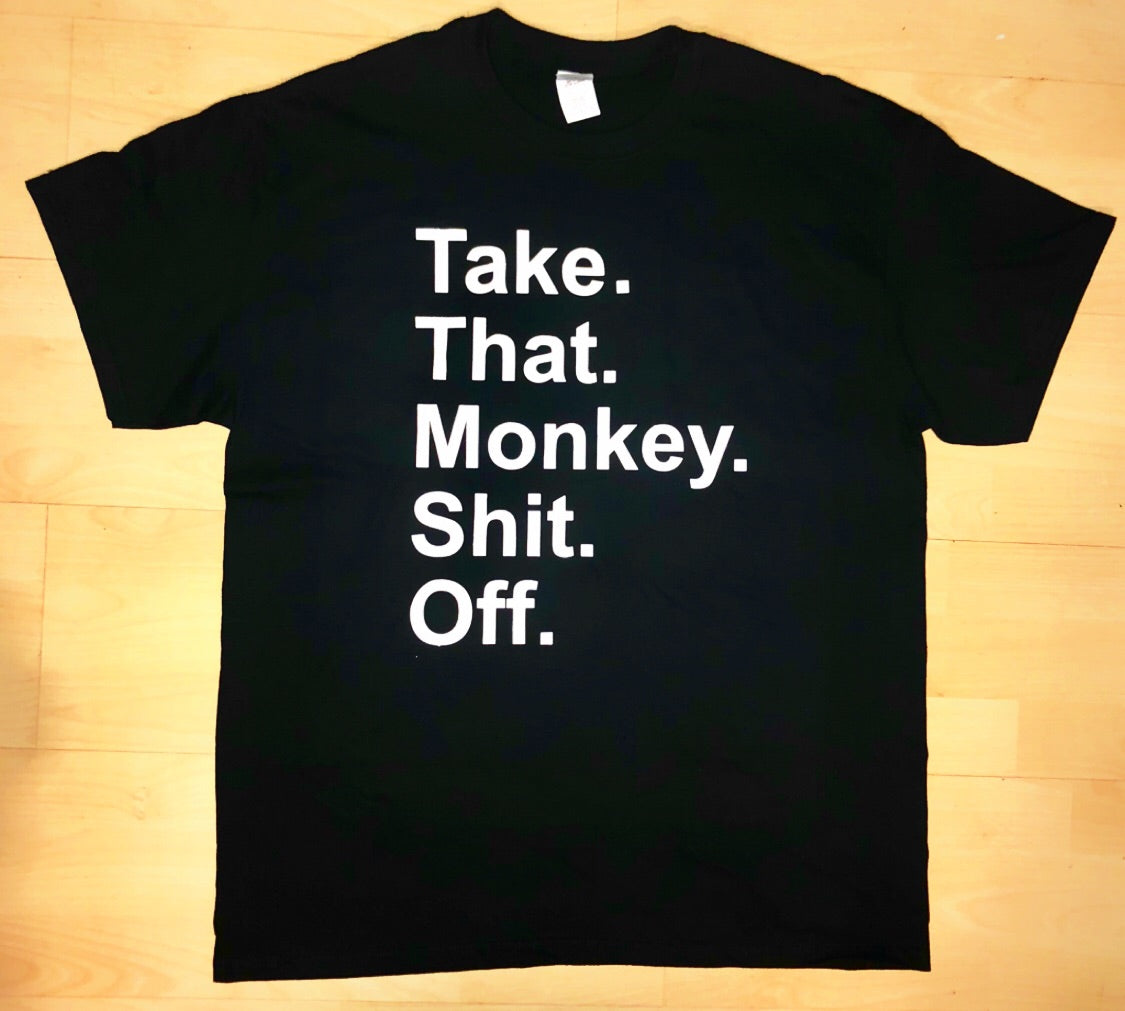 Black Take That Monkey Shit Off Graphic T-shirt