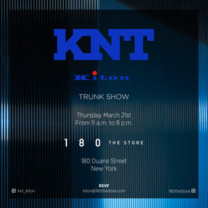 KNT Kiton Trunk show event, call 212 226 5506 for more info.