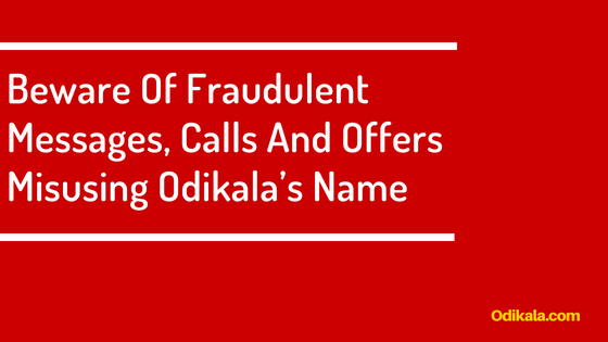 Beware Of Fraudulent Messages, Calls And Offers Misusing Odikala's Name
