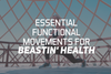 Essential Functional Movements For Beastin' Health