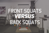Front Squats vs Back Squats