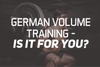 German Volume Training - Is It For You?