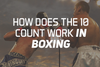How Does The 10 Count Work In Boxing?