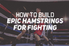 How to Build Epic Hamstrings for Fighting