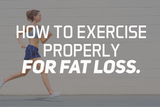 How To Exercise Properly For Fat Loss