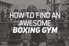 How To Find An Awesome Boxing Gym
