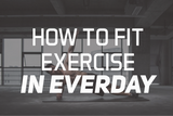 How To Fit Exercise In Everyday