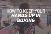 How To Keep Your Hands Up In Boxing