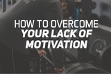 How To Overcome Your Lack of Motivation