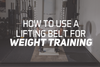 How To Use a Lifting Belt For Weight Training