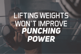 Lifting Weights Won't Improve Punching Power