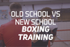 Old School vs New School Boxing Training