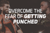 Overcome The Fear of Getting Punched