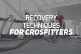Recovery Techniques For Crossfitters