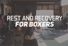Rest and Recovery For Boxing