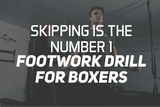 Skipping Is The Number 1 Footwork Drill For Boxers
