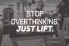 Stop Overthinking. Just Lift!