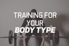 Training For Your Body Type