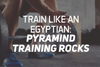 Train Like An Egyptian: Pyramid Training Rocks!