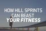 How Hill Sprints Can Beast Your Fitness