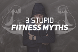 3 Stupid Fitness Myths