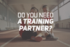 Do You Need a Training Partner?