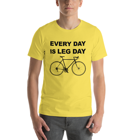 Every Day Is Leg Day Unisex T-Shirt - Mycyclingpro