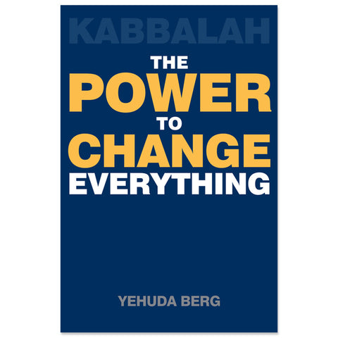 Kabbalah- The Power to Change Everything