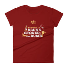 My Friends Are Drunk Stoned And Dumb Women's short sleeve t-shirt