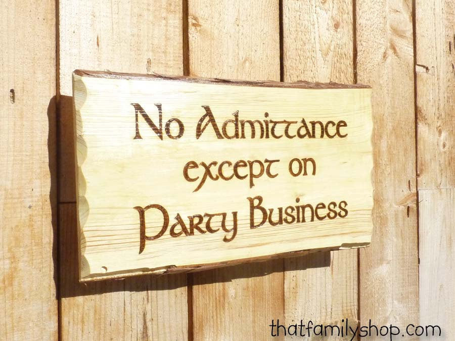 No Admittance Except on Party Business LOTR Quote Funny Door Welcome Sign Wall Hanging Fan Gift Greeting Plaque Rustic Wood Burned LOTR-thatfamilyshop.com