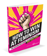 Reductress Presents: How to Win at Feminism, The Definitive Guide to Having It All―And Then Some!