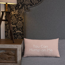 """You Can Hump On Me"" Premium Pillow"
