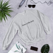 """None of the Feels"" Sweatshirt"