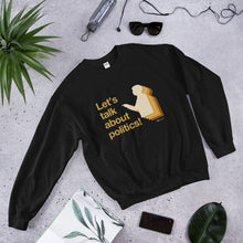 """Let's Talk About Politics"" Unisex Sweatshirt"