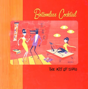 Art Of Shag: Bottomless Cocktail