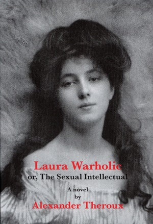 Laura Warholic, Or, The Sexual Intellectual: A Novel