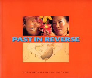 Past In Reverse: Contemporary Art Of East Asia