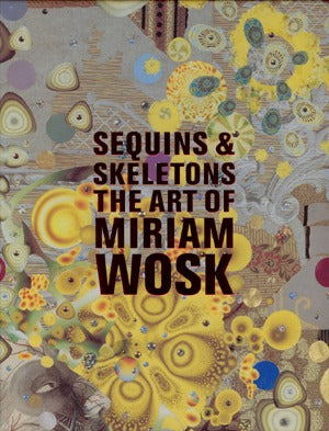 Sequins And Skeletons: The Art Of Miriam Wosk