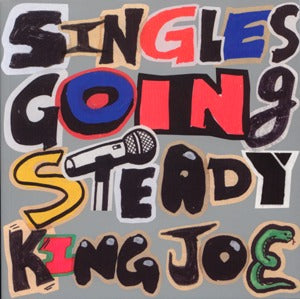 Singles Going Steady: King Joe