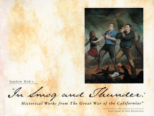 In Smog & Thunder: Historical Works From The Great War Of The Californias