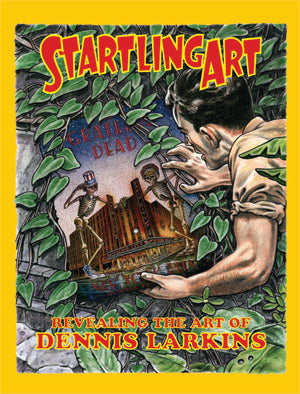 Startling Art: Revealing The Art Of Dennis Larkins