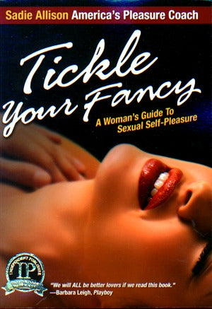 Tickle Your Fancy: A Woman's Guide To Sexual Self-Pleasure
