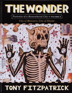 The Wonder: Portraits Of A Remembered City Vol. 3: City Of Monsters, City Of Gh