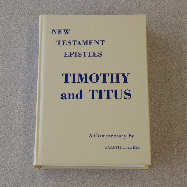 New Testament Epistles: 1st & 2nd Timothy & Titus Commentary by Gareth Reese