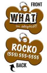 Funny WHAT I'm adopted?!? (Brown) durable dog tag for pets personalized custom pet tag with Pets Name & Contact Number on the back